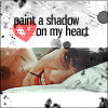 wildlyinnocent: Paint a shadow on my heart