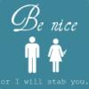 Be nice...OR ELSE