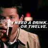 Supernatural: Castiel- I need a drink