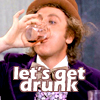 randomposting: willy wonka - let's get drunk