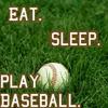 Eat. Sleep. Play Baseball.
