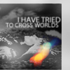 Xena | I have tried to cross worlds