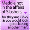 meddle not w/ slashers