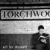 all by myself, torchwood