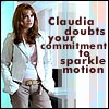 Claudia doubts your commitment
