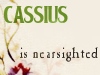 nearsighted Cassius