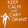 queensjoy: Quote - Keep Calm and Cary Grant