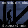The veil for him is always thin