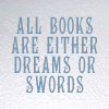 Books - dreams or swords
