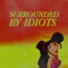 surrounded by idiots