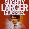 [IT] slightly larger glasses