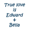 True love Edward and Bella.