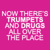 trumpets and drugs