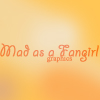 Mad as a Fangirl Graphics