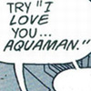 Comics: Aquaman!, I love you